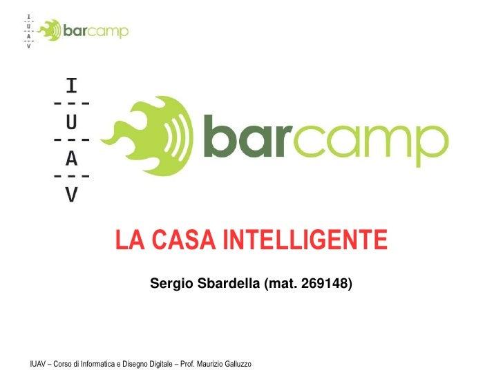 IUAV – Corso di Informatica e Disegno Digitale – Prof. Maurizio Galluzzo<br />LA CASA INTELLIGENTE<br />Sergio Sbardella (...