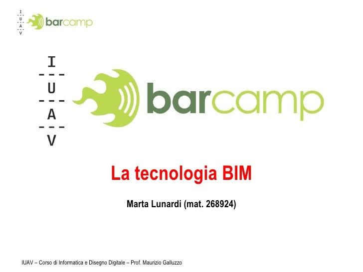 La tecnologia BIM Marta Lunardi (mat. 268924) IUAV – Corso di Informatica e Disegno Digitale – Prof. Maurizio Galluzzo