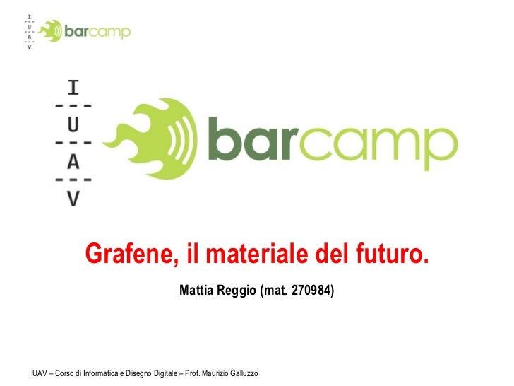 Grafene, il materiale del futuro. Mattia Reggio (mat. 270984) IUAV – Corso di Informatica e Disegno Digitale – Prof. Mauri...