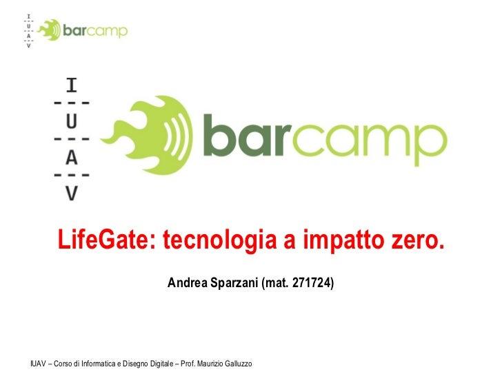 LifeGate: tecnologia a impatto zero. Andrea Sparzani (mat. 271724) IUAV – Corso di Informatica e Disegno Digitale – Prof. ...