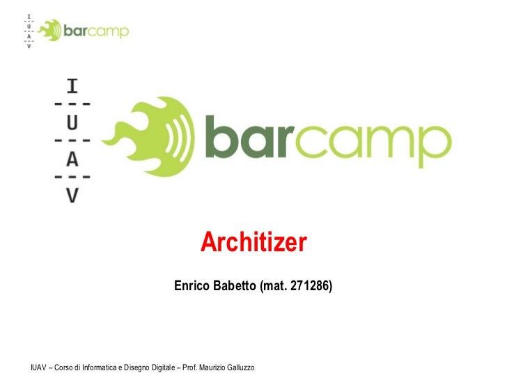 Architizer Enrico Babetto (mat. 271286) IUAV – Corso di Informatica e Disegno Digitale – Prof. Maurizio Galluzzo
