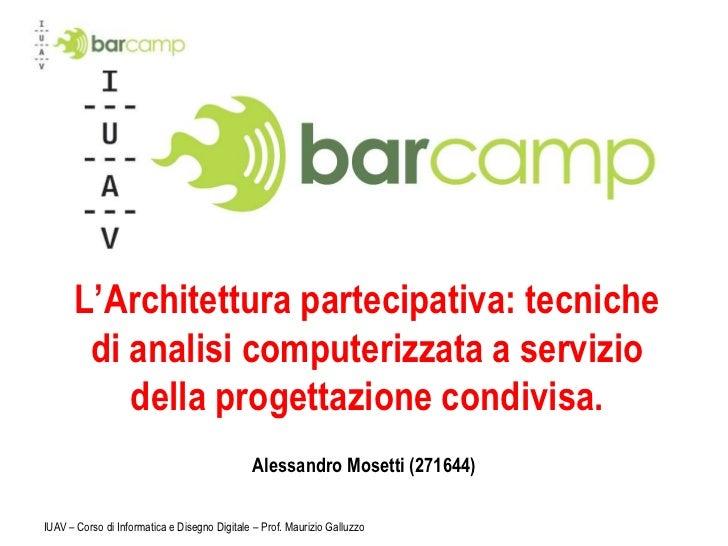 IUAV – Corso di Informatica e Disegno Digitale – Prof. Maurizio Galluzzo<br />L'Architettura partecipativa: tecniche di an...