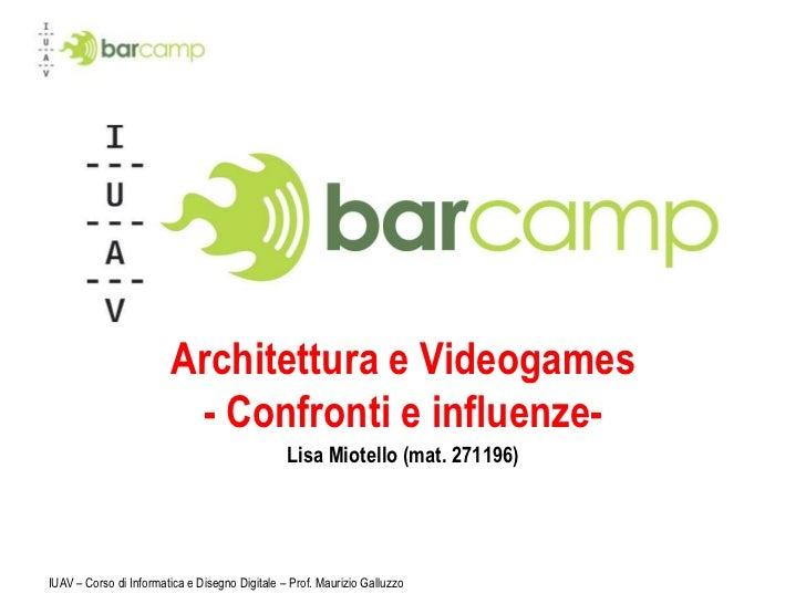 IUAV – Corso di Informatica e Disegno Digitale – Prof. Maurizio Galluzzo<br />Architettura e Videogames- Confronti e influ...