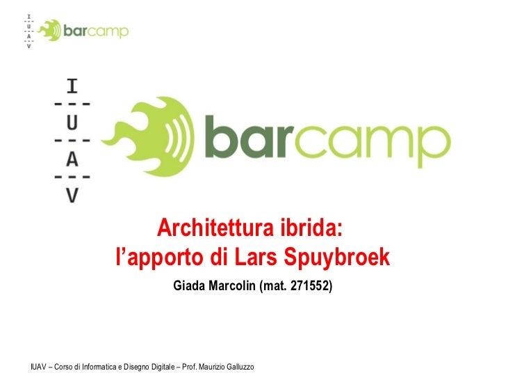 Architettura ibrida:  l'apporto di Lars Spuybroek Giada Marcolin (mat. 271552)