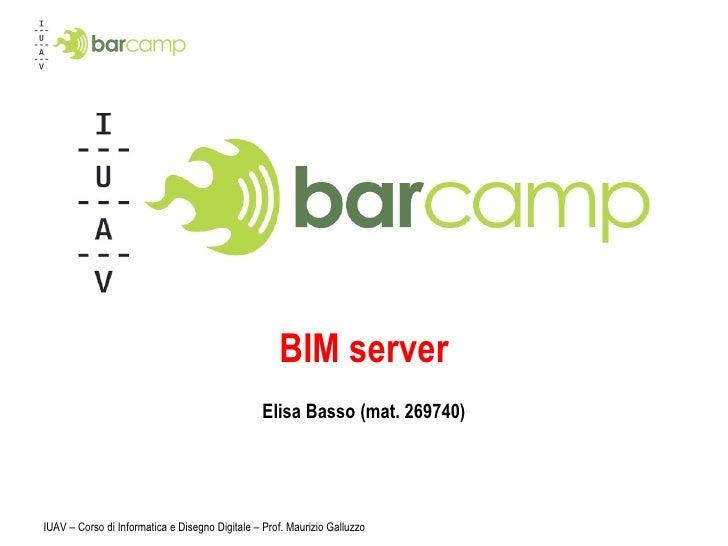 BIM server Elisa Basso (mat. 269740) IUAV – Corso di Informatica e Disegno Digitale – Prof. Maurizio Galluzzo