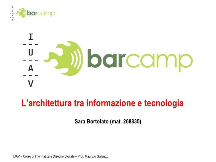 L'architettura tra informazione e tecnologia Sara Bortolato (mat. 268835) IUAV – Corso di Informatica e Disegno Digitale –...