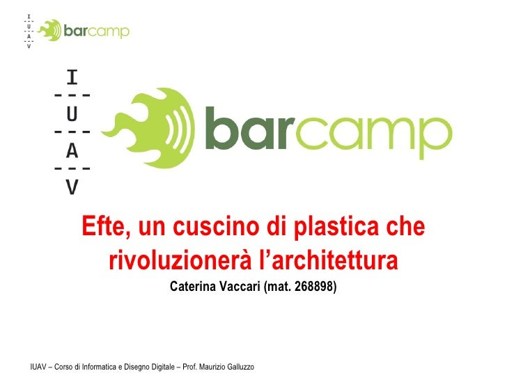 Efte, un cuscino di plastica che rivoluzionerà l'architettura Caterina Vaccari (mat. 268898) IUAV – Corso di Informatica e...