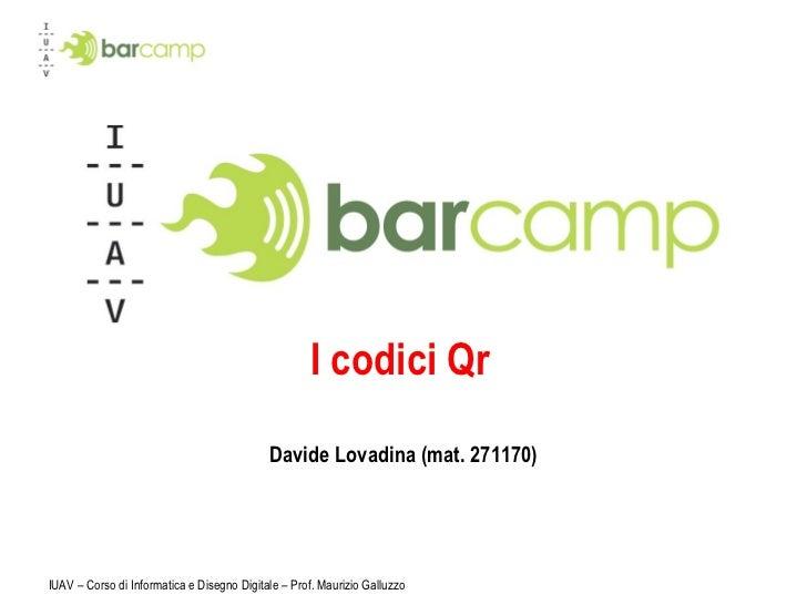 I codici Qr Davide Lovadina (mat. 271170) IUAV – Corso di Informatica e Disegno Digitale – Prof. Maurizio Galluzzo