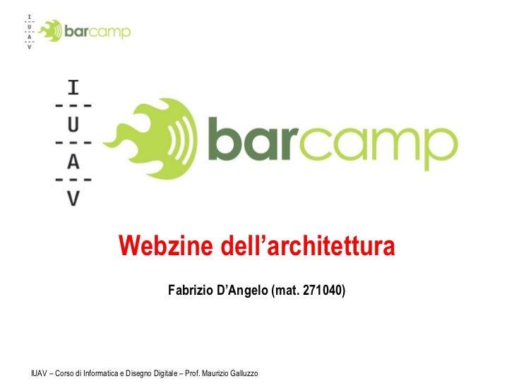 Webzine dell'architettura Fabrizio D'Angelo (mat. 271040) IUAV – Corso di Informatica e Disegno Digitale – Prof. Maurizio ...