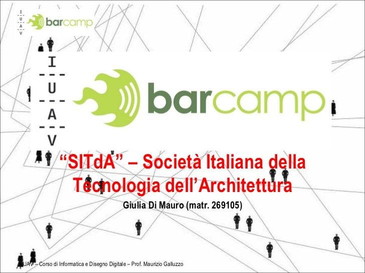 """"""" SITdA"""" – Società Italiana della Tecnologia dell'Architettura Giulia Di Mauro (matr. 269105) IUAV – Corso di Informatica ..."""