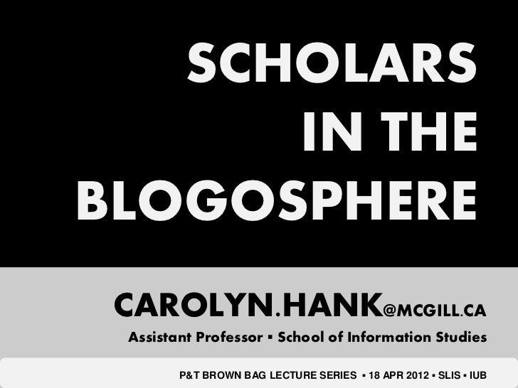 SCHOLARS      IN THEBLOGOSPHERE CAROLYN.HANK@MCGILL.CA Assistant Professor ▪ School of Information Studies        P&T BROW...