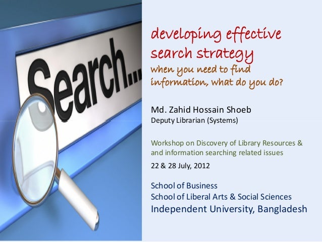 developing effective search strategy when you need to find information, what do you do? Md. Zahid Hossain Shoeb Deputy Lib...