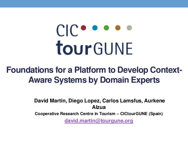 Foundations for a Platform to Develop ContextAware Systems by Domain Experts David Martin, Diego Lopez, Carlos Lamsfus, Au...