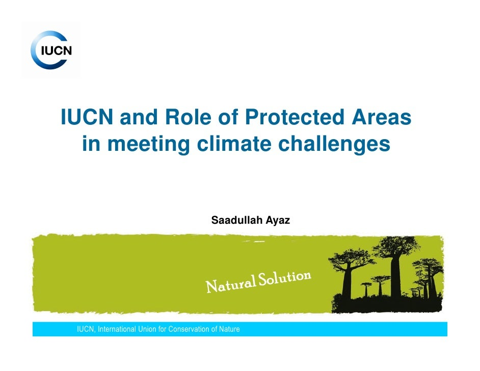 IUCN and Role of Protected Areas  in meeting climate challenges                                           Saadullah Ayaz I...