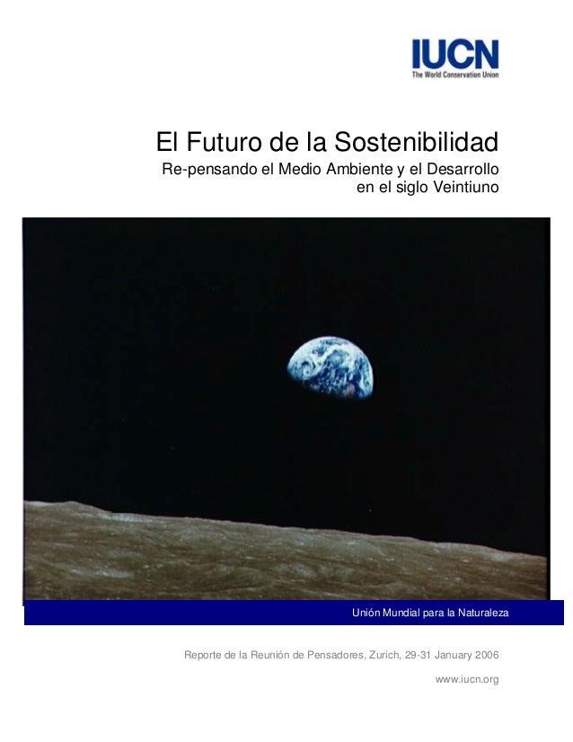 El Futuro de la Sostenibilidad Re-pensando el Medio Ambiente y el Desarrollo en el siglo Veintiuno  Unión Mundial para la ...
