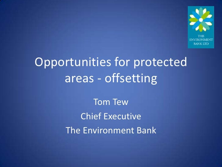 Opportunities for protected    areas - offsetting           Tom Tew        Chief Executive     The Environment Bank