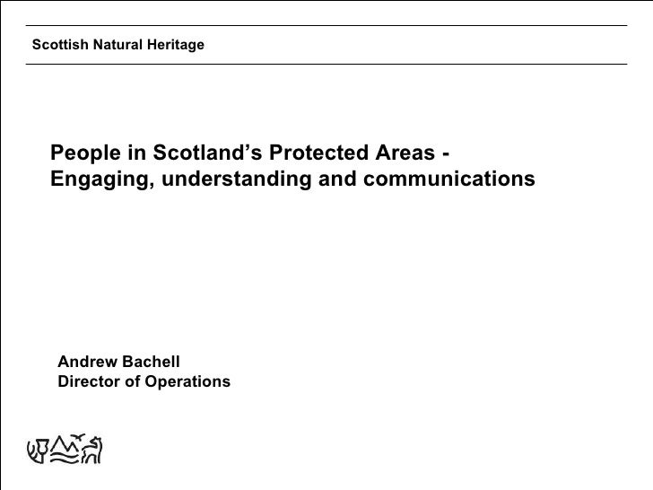 Scottish Natural Heritage  People in Scotland's Protected Areas -  Engaging, understanding and communications   Andrew Bac...