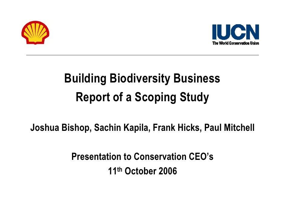 Building Biodiversity Business          Report of a Scoping StudyJoshua Bishop, Sachin Kapila, Frank Hicks, Paul Mitchell ...