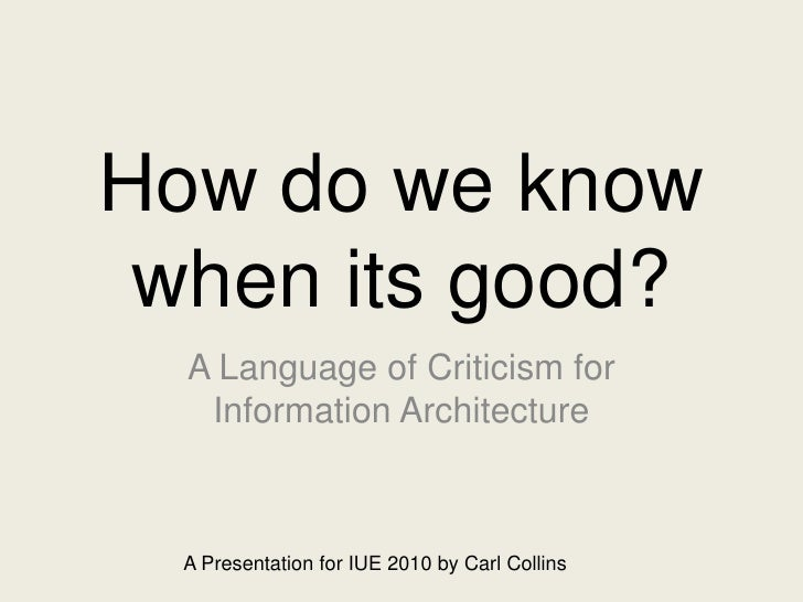 How do we know when its good?<br />A Language of Criticism for Information Architecture<br />A Presentation for IUE 2010 b...