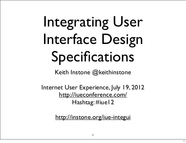 Integrating UserInterface Design  Specifications     Keith Instone @keithinstoneInternet User Experience, July 19, 2012    ...