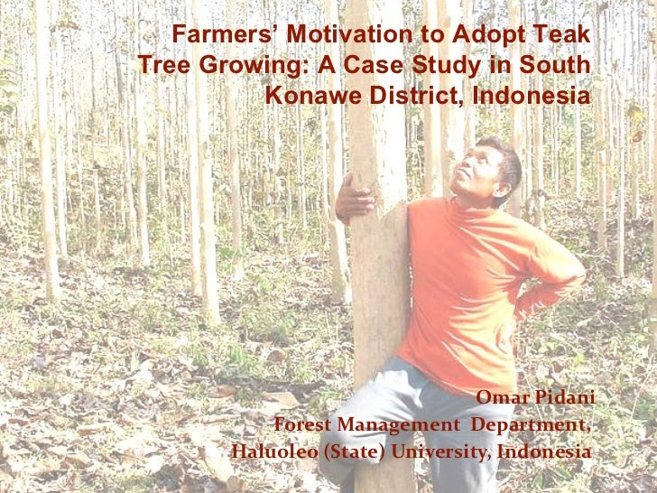 Omar Pidani Forest Management  Department,  Haluoleo (State) University, Indonesia  Farmers' Motivation to Adopt Teak Tree...