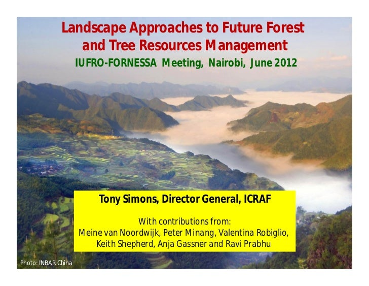 Landscape Approaches to Future Forest                 and Tree Resources Management                     IUFRO-FORNESSA Mee...