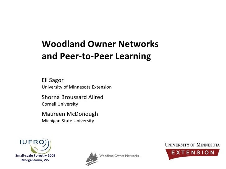 Woodland Owner Networks  and Peer-to-Peer Learning Eli Sagor University of Minnesota Extension Shorna Broussard Allred Cor...