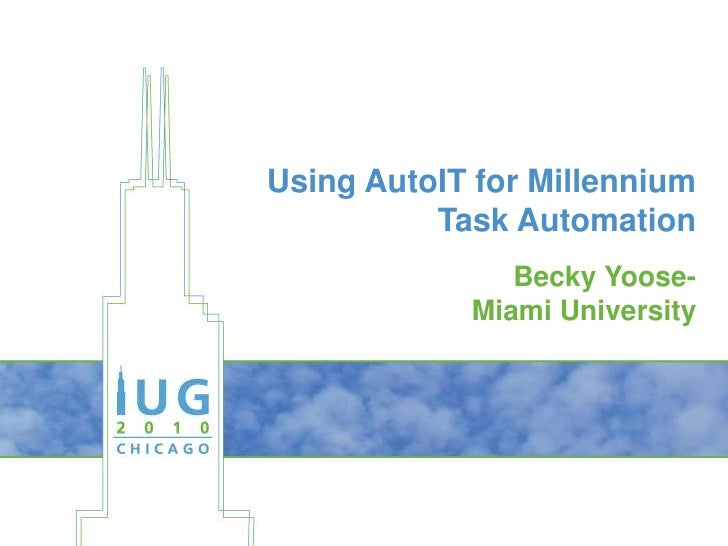 Using AutoIT for Millennium Task Automation<br />Becky Yoose-<br />Miami University<br />