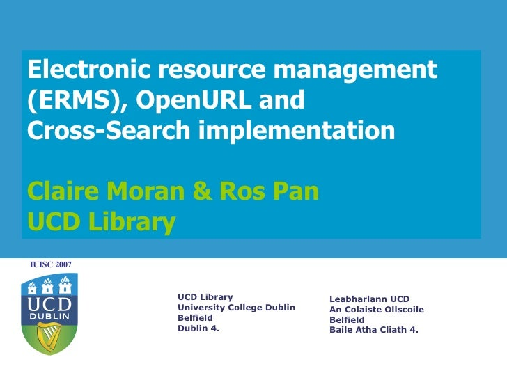 Electronic resource management (ERMS), OpenURL and  Cross-Search implementation  Claire Moran & Ros Pan UCD Library