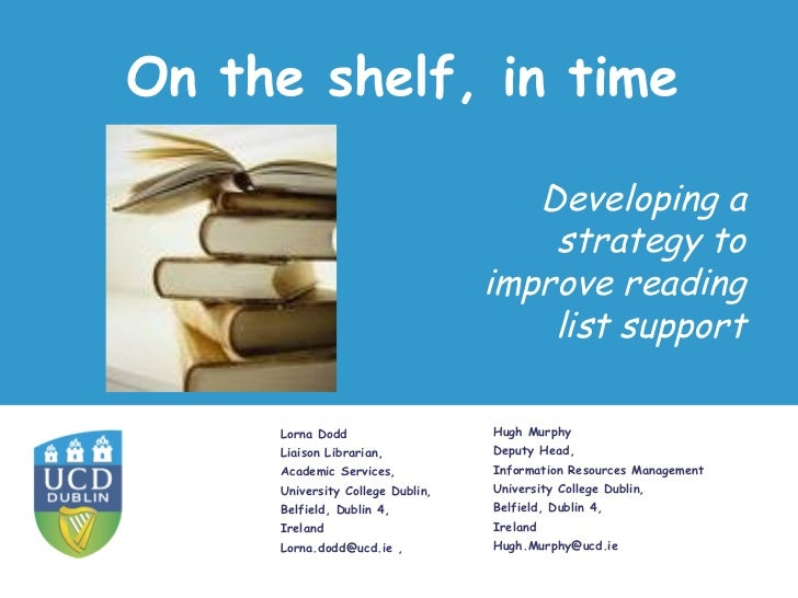 On the shelf in time : developing a strategy to improve reading list support. Authors: Lorna Dodd, Hugh Murphy