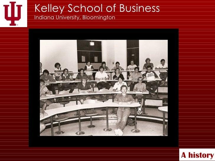 Kelley School of Business Indiana University, Bloomington A   history