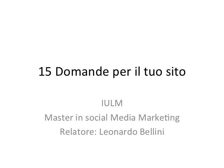 15 Domande per il tuo sito                      IULM  Master in social Media Marke8ng     Relatore...