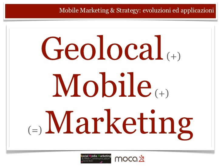 Mobile Marketing & Strategy: evoluzioni ed applicazioni  Geolocal                                  (+)   Mobile           ...
