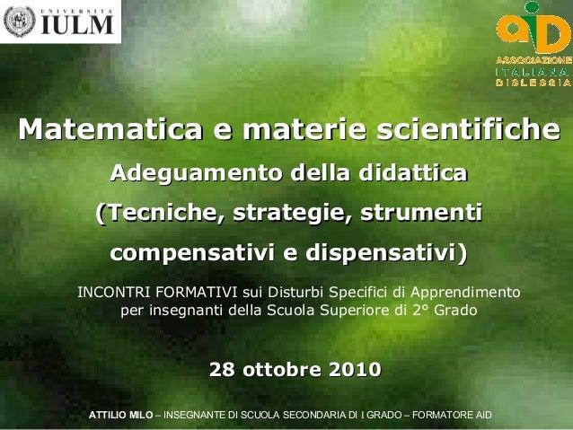 Matematica e materie scientifiche       Adeguamento della didattica     (Tecniche, strategie, strumenti       compensativi...