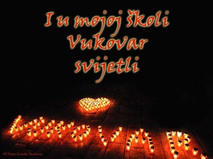 """""""I u mojoj školi Vukovar svijetli""""                             1991.-2011.Miljenko Zrinski"""" ŠenkovecOŠ """"PetarHajdarovid, p..."""