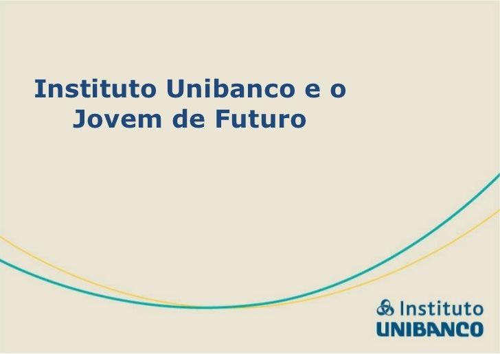 Instituto Unibanco e o Jovem de Futuro
