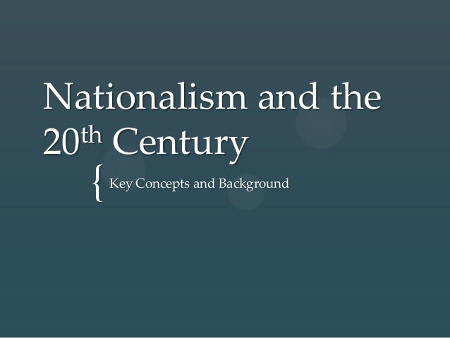 {Nationalism and the20th CenturyKey Concepts and Background