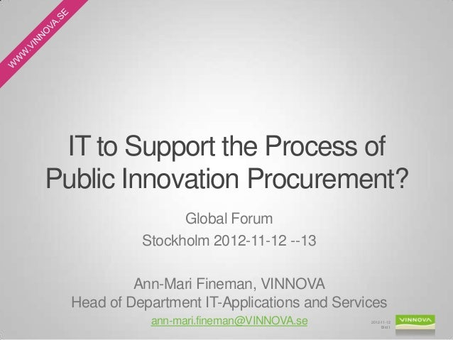IT to Support the Process ofPublic Innovation Procurement?                  Global Forum            Stockholm 2012-11-12 -...