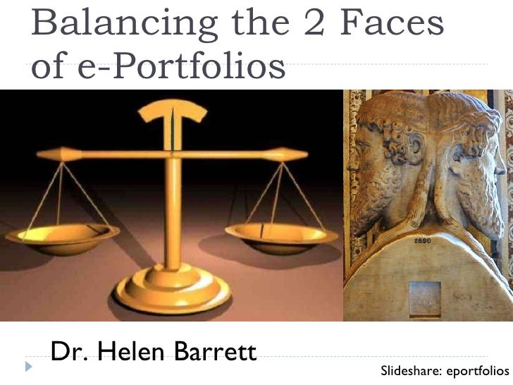 Balancing the 2 Faces of e-Portfolios Dr. Helen Barrett Slideshare: eportfolios