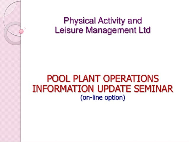 Physical Activity and Leisure Management Ltd POOL PLANT OPERATIONS INFORMATION UPDATE SEMINAR (on-line option)