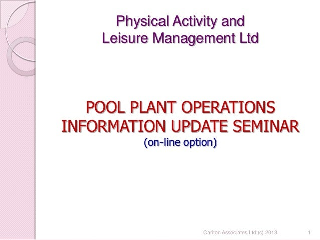 Physical Activity and Leisure Management Ltd POOL PLANT OPERATIONS INFORMATION UPDATE SEMINAR (on-line option) 1Carlton As...