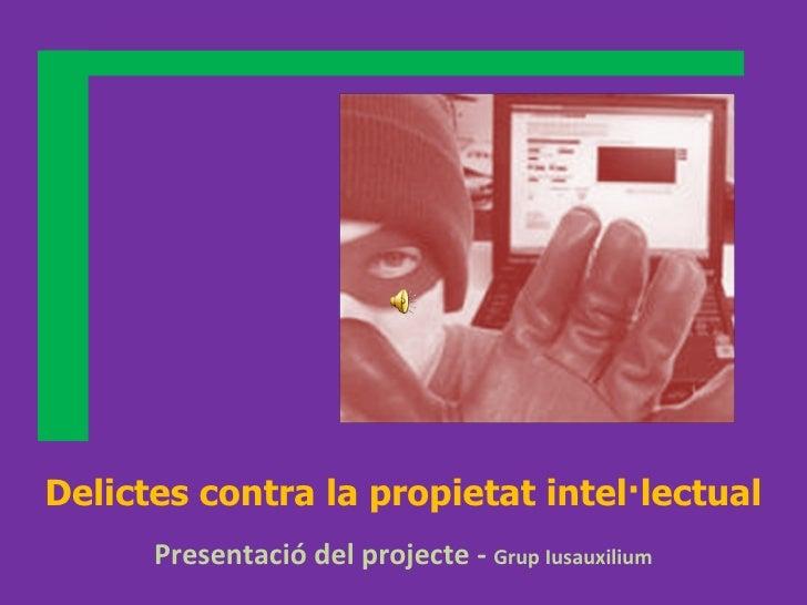 Delictes contra la propietat intel·lectual Presentació del projecte -  Grup Iusauxilium