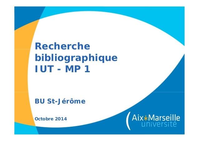 Recherche bibliographique IUT - MP 1 BU St-Jérôme Octobre 2014