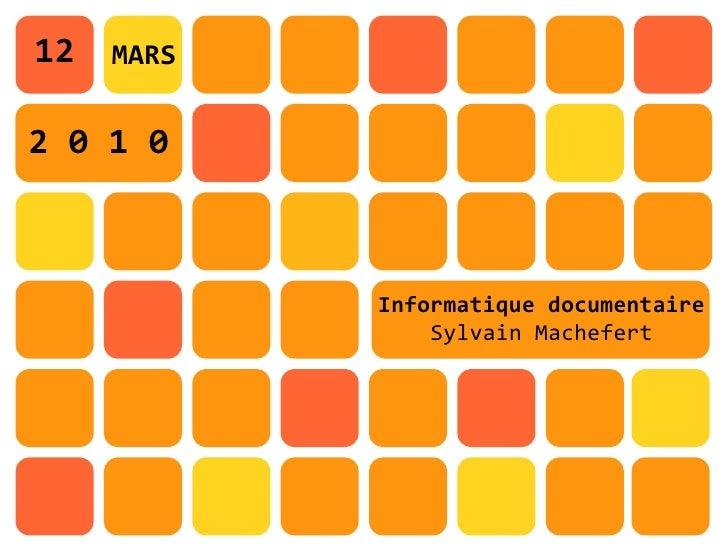 12   MARS   2 0 1 0                Informatique documentaire                 Sylvain Machefert