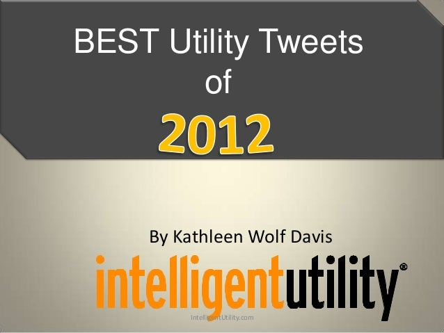 BEST Utility Tweets       of    By Kathleen Wolf Davis         IntelligentUtility.com