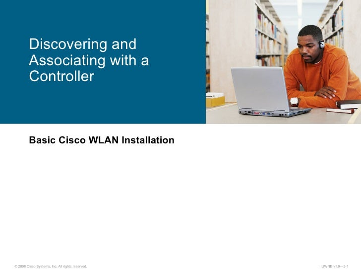 Basic Cisco WLAN Installation Discovering and Associating with a Controller