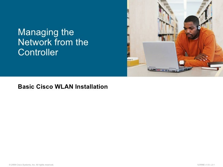 Basic Cisco WLAN Installation Managing the Network from the Controller
