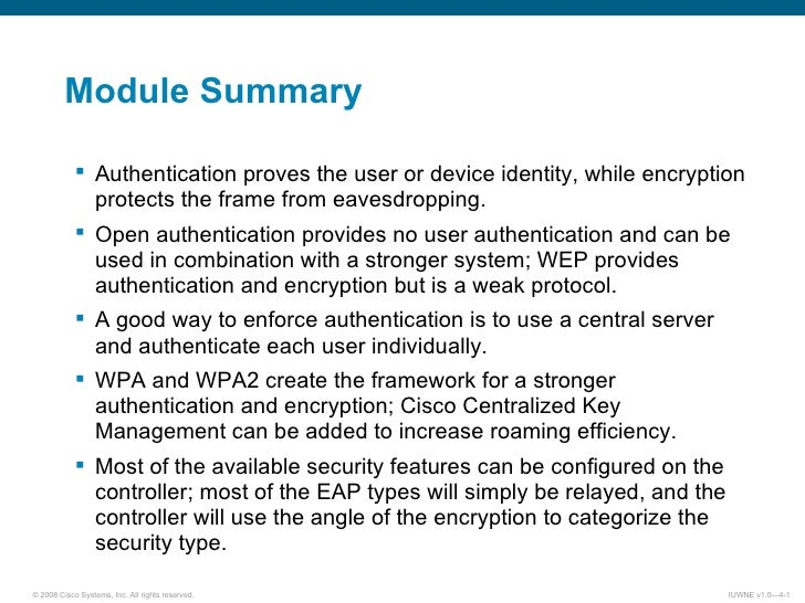 Module Summary <ul><ul><li>Authentication proves the user or device identity, while encryption protects the frame from eav...