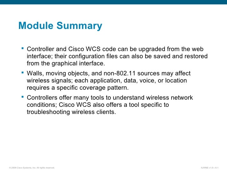 Module Summary <ul><ul><li>Controller and Cisco WCS code can be upgraded from the web interface; their configuration files...