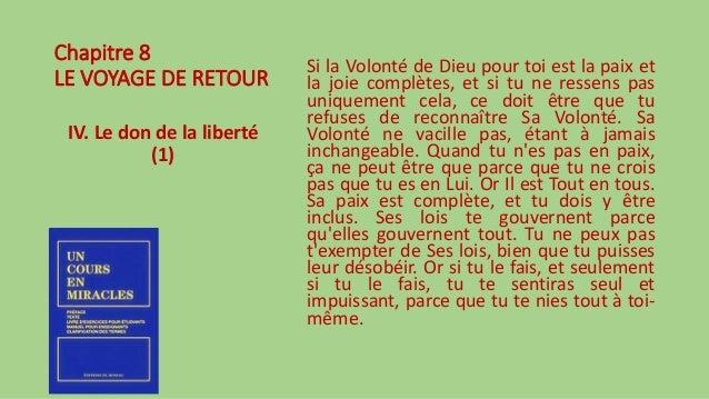 Chapitre 8 LE VOYAGE DE RETOUR IV. Le don de la liberté (1) Si la Volonté de Dieu pour toi est la paix et la joie complète...
